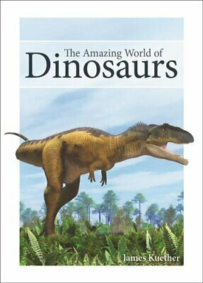 The Amazing World of Dinosaurs by James Kuether 9781591936466 | Brand New