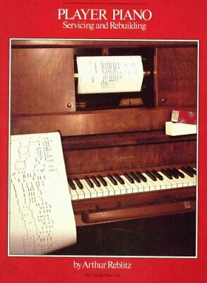 Player Piano Servicing and Rebuilding by Arthur A. Reblitz 9780911572407