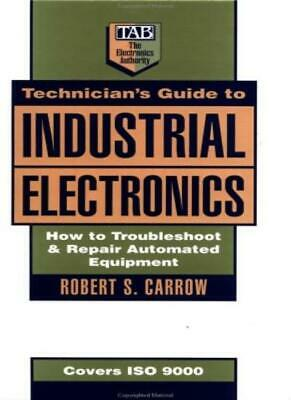 Technician's Guide to Industrial Electronics: How to Troubleshoot and Repair .