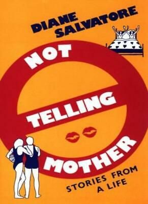 Not Telling Mother: Stories from a Life-Diane Salvatore