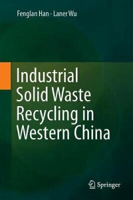 Industrial Solid Waste Recycling in Western China by Fenglan Han 9789811380853