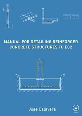 Manual for Detailing Reinforced Concrete Structures to EC2 by Jose Calavera...