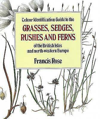 Colour Identification Guide to the Grasses, Sedges, Rushes and Ferns of the...