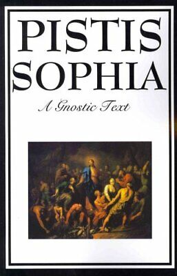 Pistis Sophia The Gnostic Text of Jesus, Mary, Mary Magdalene, ... 9781604597172