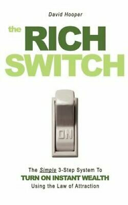 The Rich Switch - The Simple 3-Step System to Turn on Instant Wealth Using...
