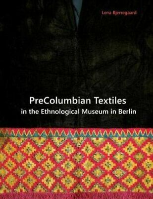 Precolumbian Textiles in the Ethnological Museum in Berlin 9781609621087