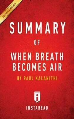 Summary of When Breath Becomes Air: By Paul Kalanithi - Includes Analysis by...