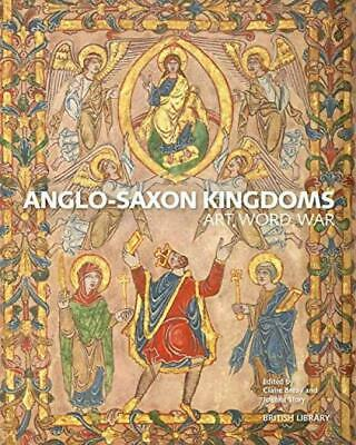 Anglo-Saxon Kingdoms: Art, Word, War Paperback – 18 Oct 2018
