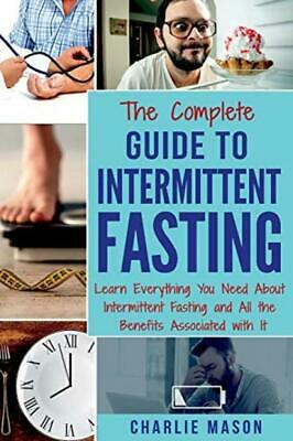 The Complete Guide to Intermittent Fasting: Learn Everything You Need About...