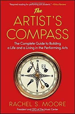 The Artist's Compass: The Complete Guide to Building a Life and a Living in the