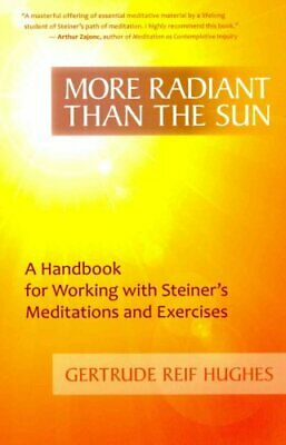 More Radiant Than the Sun: A Handbook for Working with Steiner's Meditations...