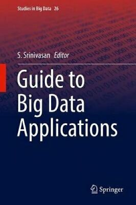Guide to Big Data Applications by S. Srinivasan 9783319538167 | Brand New