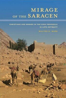 Mirage of the Saracen: Christians and Nomads in, Ward..