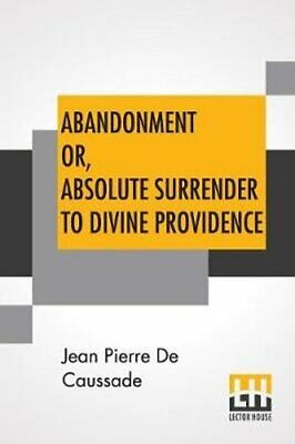 Abandonment Or, Absolute Surrender To Divine Providence Posthum... 9789388396844