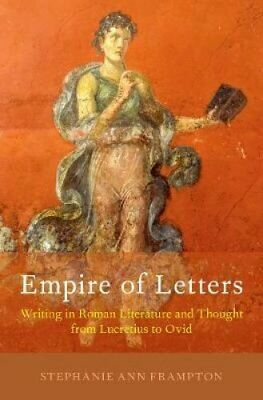 Empire of Letters Writing in Roman Literature and Thought from ... 9780190915407