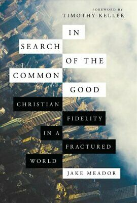 In Search of the Common Good Christian Fidelity in a Fractured ... 9780830845545