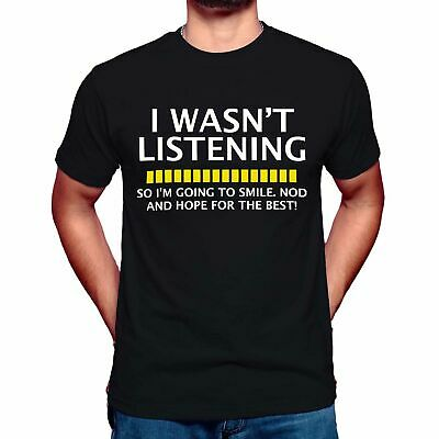 I WASN'T LISTENING Men T Shirt Top Funny Rude Sarcastic - Joke Novelty Unisex
