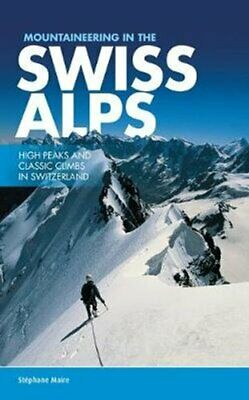 Mountaineering in the Swiss Alps High Peaks and Classic Climbs ... 9781910240557