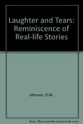 Laughter and Tears: Reminiscence of Real-life Stories-D.M. Johnson