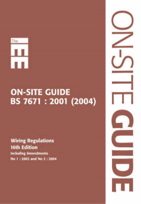 IEE on Site Guide (BS 7671: 2001 16th Edition Wiring Regulations Including Amend