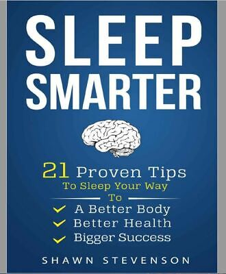 Sleep Smarter: 21 Proven Tips to Sleep Your Way To a Better Body, Better Health