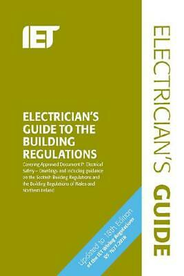 The Electrician's Guide to the Building Regulations by The Institution of Eng...