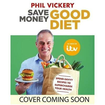 Save Money, Good Diet by Phil Vickery (author)