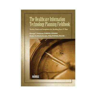 The Healthcare Information Technology Planning Fieldbook by George T Hickman,...