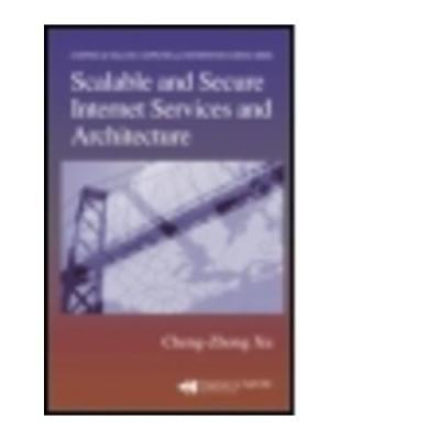 Scalable and Secure Internet Services and Architecture by Chengzhong Xu