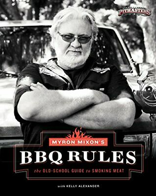 Myron Mixon's Bbq Rules: The Old-School Guide t, Mixon, Alexander..