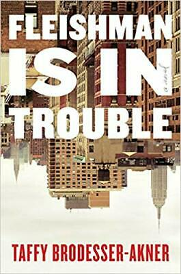 Fleishman Is in Trouble: A Novel by Taffy Brodesser-Akner HARDCOVER