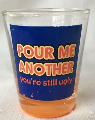 Pour Me Another - You're Still Ugly Orange Bottomed Shot Glass NEW with Defects