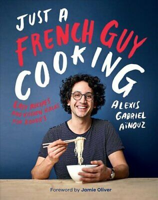 Just a French Guy Cooking Easy recipes and kitchen hacks for ro... 9781787132238
