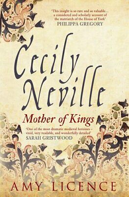 Cecily Neville Mother of Kings by Amy Licence 9781445644806 | Brand New