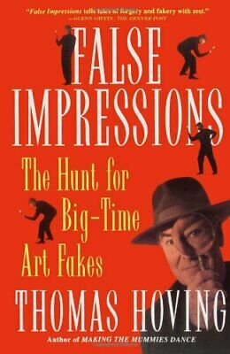 False Impressions: The Hunt for Big-Time Art Fakes by Hoving, Thomas New,,