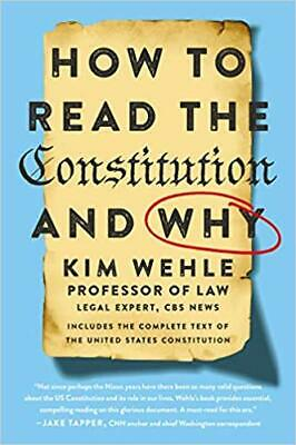 How to Read the Constitution--and Why by Kim Wehle HARDCOVER 2019