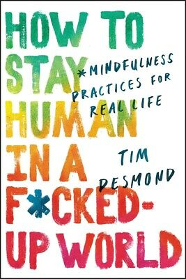 How to Stay Human in a F*cked-Up ... by Tim Desmond  HARDCOVER– 2019