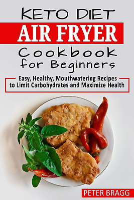 KETO DIET AIR FRYER Cookbook for Beginners: Easy, Healthy, Mouthwatering Recipes