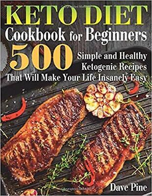 Keto Diet Cookbook for Beginners: 500...by Dave Pine PAPERBACK 2019