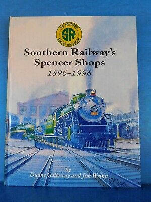 Southern Railway's Spencer Shops 1896-1996 by Duane Galloway and Jim Wrinn HardC