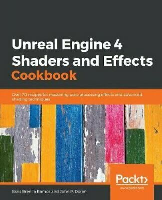 UNREAL ENGINE VR Cookbook Developing Virtual Reality with UE4