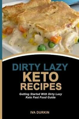 Dirty Lazy Keto Recipes Getting Started With Dirty Lazy Keto Fa... 9781070657998