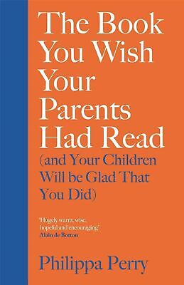 The Book You Wish Your Parents Had Read by Philippa Perry - Hardback NEW