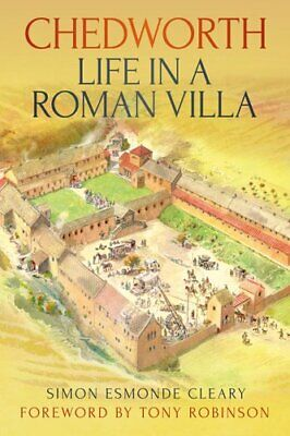 Chedworth: Life in a Roman Villa by Simon Cleary 9780752486437 | Brand New