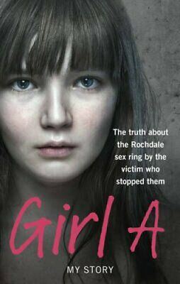 Girl A: The truth about the Rochdale sex ring by the victim who stopped them...