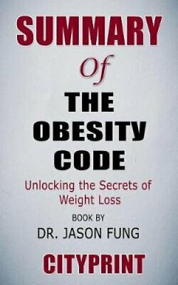 Summary of The Obesity Code Unlocking the Secrets of Weight Los... 9781094688701