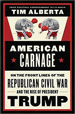 American Carnage: On the Front Lines...by Tim Alberta HARDCOVER 2019