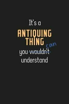 It's a Antiquing Thing You Can Understand Wholesome Antiquing T... 9781095824368