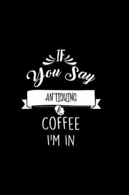 If You Say Antiquing and Coffee I'm In A 6x9 Customizable 13 Mo... 9781096018124