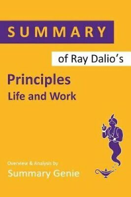 Summary of Ray Dalio's Principles Life and Work by Summary Genie 9781099053542